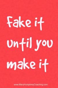 fake it until you make it www.maryhumphrey.com