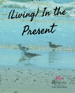Living in the Present www.maryhumphreycoaching.com