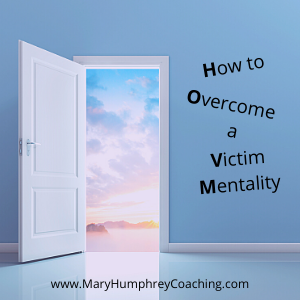 Photo of open door. How to overcome a victim mentality. www.maryhumphreycoaching.com